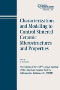 Characterization and Modeling to Control Sintered Ceramic Microstructures and Properties