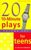 Twenty 10-Minute Plays for Teens Volume 1