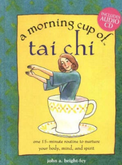 Morning Cup of T'Ai Chi John A. Bright-Fey