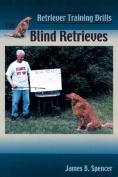 Retriever Training Drills for Blind Retrieves