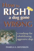 How to Right a Dog Gone Wrong