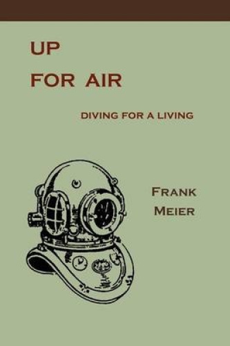 Up For Air: Diving for a Living by Frank Meier.