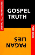 Gospel Truth/Pagan Lies