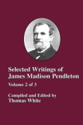 Selected Writings of James Madison Pendleton - Vol. 2