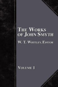 The Works of John Smyth - Volume 1