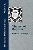 The Act of Baptism in the History of the Christian Church