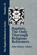 Baptists, The Only Thorough Religious Reformers