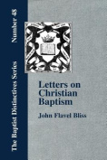 Letters on Christian Baptism, As the Initiating Ordinance into the Real Kingdom of Christ