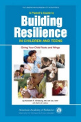 A Parent's Guide to Building Resiliency in Children and Teens