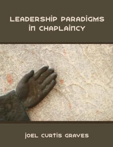 Leadership Paradigms in Chaplaincy by Joel Curtis Graves.