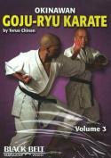 Okinawan Goju-Ryu Karate: v. 3