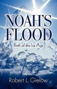 Noah's Flood - Birth of the Ice Age