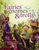Fairies, Gnomes & Trolls