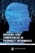 Building Core Competencies in Pharmacy Informatics