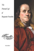 The Pictorial Life Of Benjamin Franklin