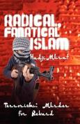 Radical, Fanatical Islam