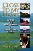 Close to My Heart Writing and Living Stories on Kodiak Island, Alaska