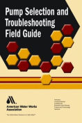 Pump Selection and Troubleshooting Field Guide (AWWA Field Guides