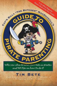 "Cap'n Billy ""The Butcher"" MacDougall's Guide to Pirate Parenting"