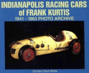 Indianapolis, Racing Cars of Frank Kurtis, 1941-1963