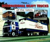 International Heavy Trucks of the 1960s