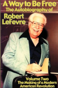 A Way to Be Free, the Autobiography of Robert LeFevre
