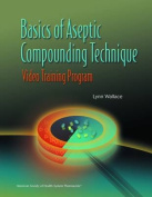 Basics of Aseptic Compounding Technique