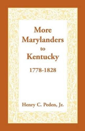 More Marylanders to Kentucky, 1778-1828 by Henry C. Peden Jr.