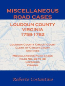 Miscellaneous Road Cases, Loudoun County, Virginia, 1758-1782, Loudoun County Circuit Court, Clerk of Circuit Court, Archives, Miscellaneous Road Cases, Files No. 38 to 48, Leesburg, Virginia