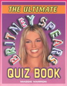 The Ultimate Britney Spears Quiz Book
