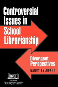 Controversial Issues in School Librarianship