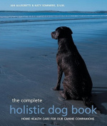 The Complete Holistic Dog Book