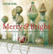 Country Living Merry & Bright  : 301 Festive Ideas for Celebrating Christmas (Country Living Merry & Bright