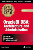Oracle 8i Architecture and Admin Exam Cram