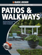 Black & Decker the Complete Guide to Patios & Walkways  : Money-Saving Do-It-Yourself Projects for Improving Outdoor Living Space