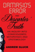 Damasio's Error and Descartes' Truth