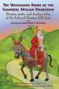 The Uncommon Sense of the Immortal Mullah Nasruddin