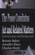 The Posse Comitatus Act and Related Matters