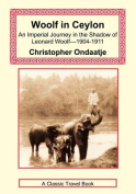 Woolf in Ceylon - An Imperial Journey in the Shadow of Leonard Woolf-1904-1911