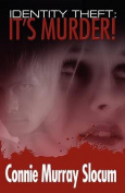 Identity Theft: It's Murder!