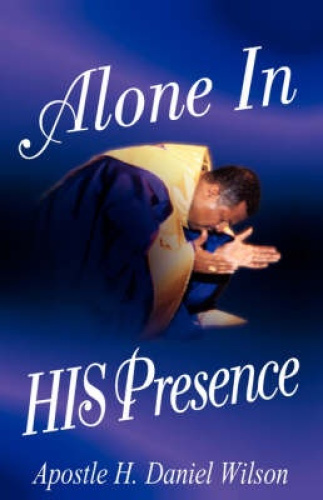 Alone in His Presence by H. Daniel Wilson.