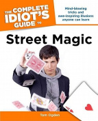 The Complete Idiot's Guide to Street Magic (Complete Idiot's Guides