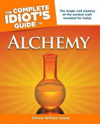 The Complete Idiot's Guide to Alchemy