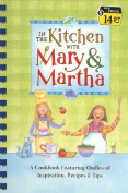 In the Kitchen with Mary & Martha  : A Cookbook Featuring Oodles of Inspiration, Recipes & Tips