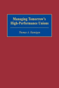 Managing Tomorrow's High-Performance Unions