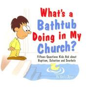 What's a Bathtub Doing in My Church?