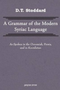 Grammar of Modern Syriac Language as Spoken in Oroormiah, Persia, and in Koordistan