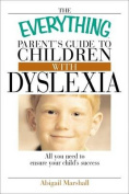 Everything Parent's Guide To Children With Dyslexia