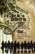 I'd Like to Believe in Jesus, But...
