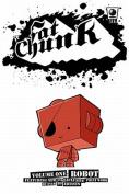 Fat Chunk: v. 1: Robot